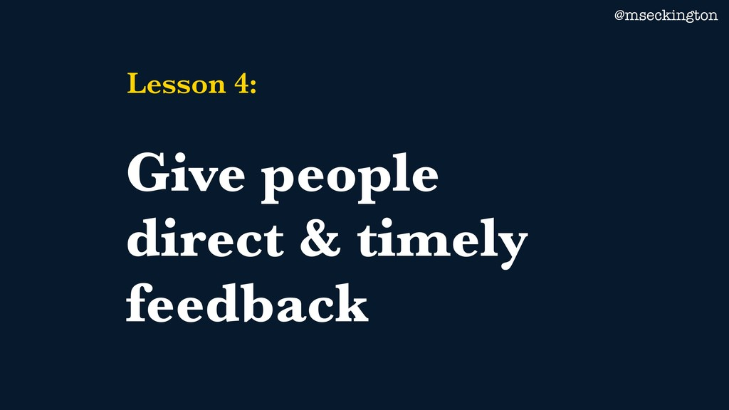 @mseckington Lesson 4: Give people direct & tim...