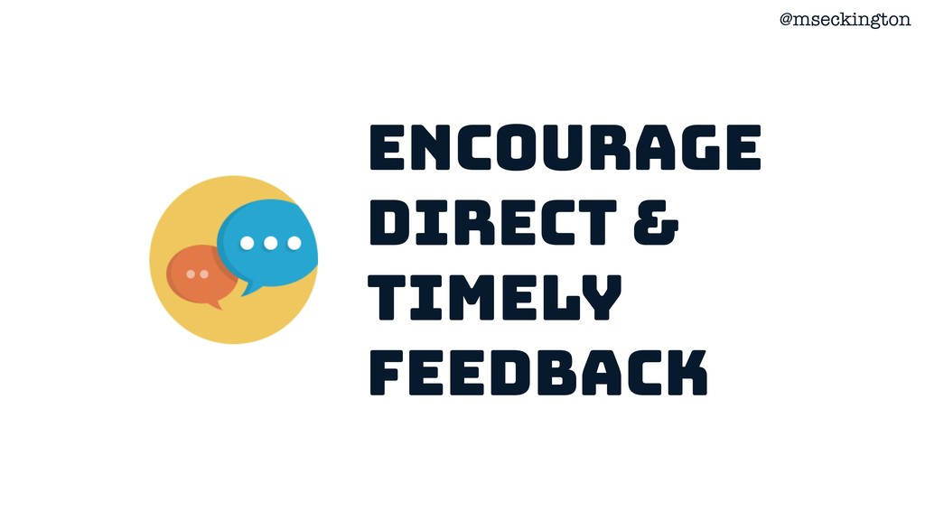 @mseckington Encourage Direct & timely Feedback