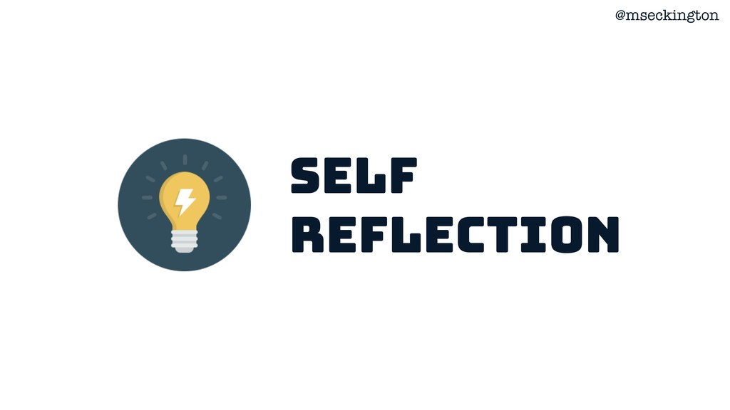 @mseckington Self reflection