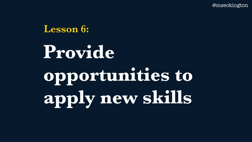 @mseckington Lesson 6: Provide opportunities to...