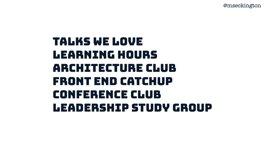 @mseckington Talks we love Learning hours Archi...