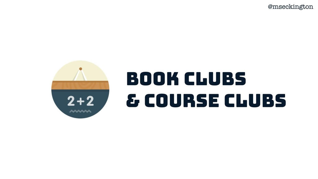 @mseckington Book clubs & course clubs