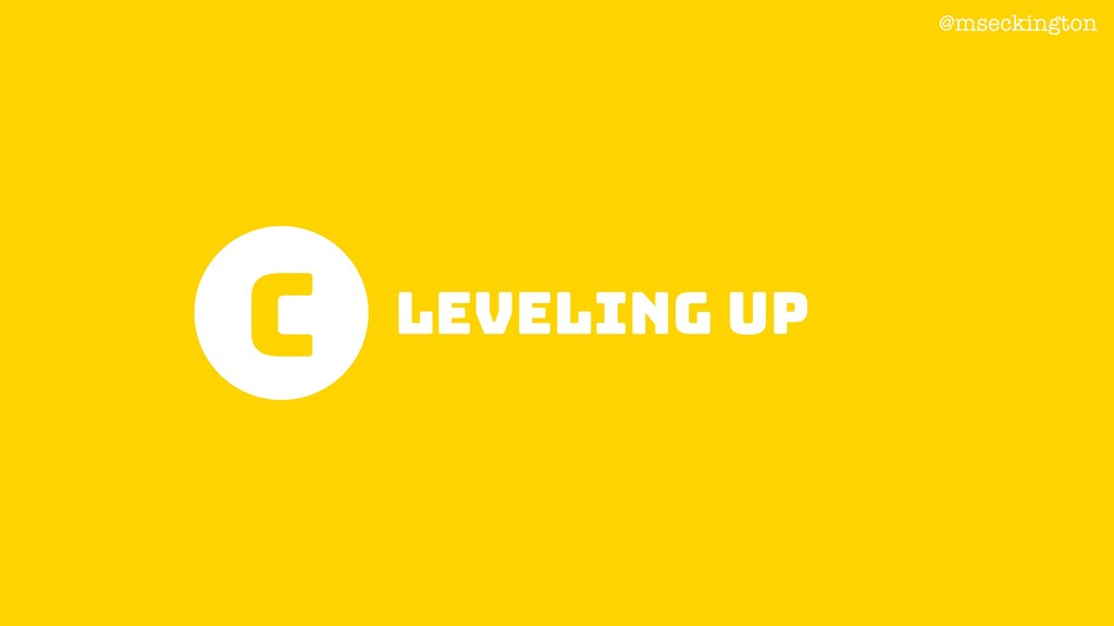 @mseckington C Leveling up