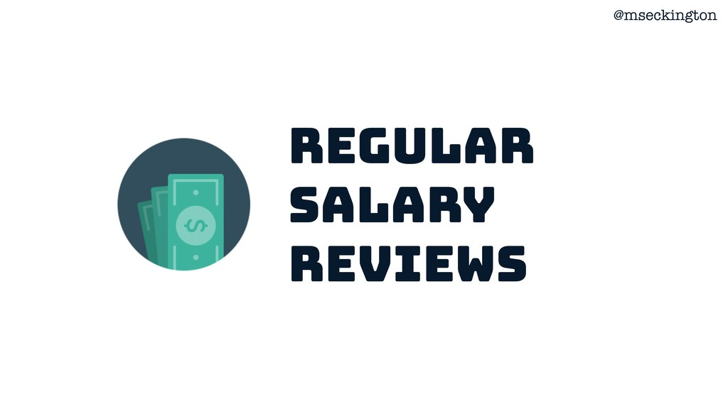 @mseckington Regular Salary reviews