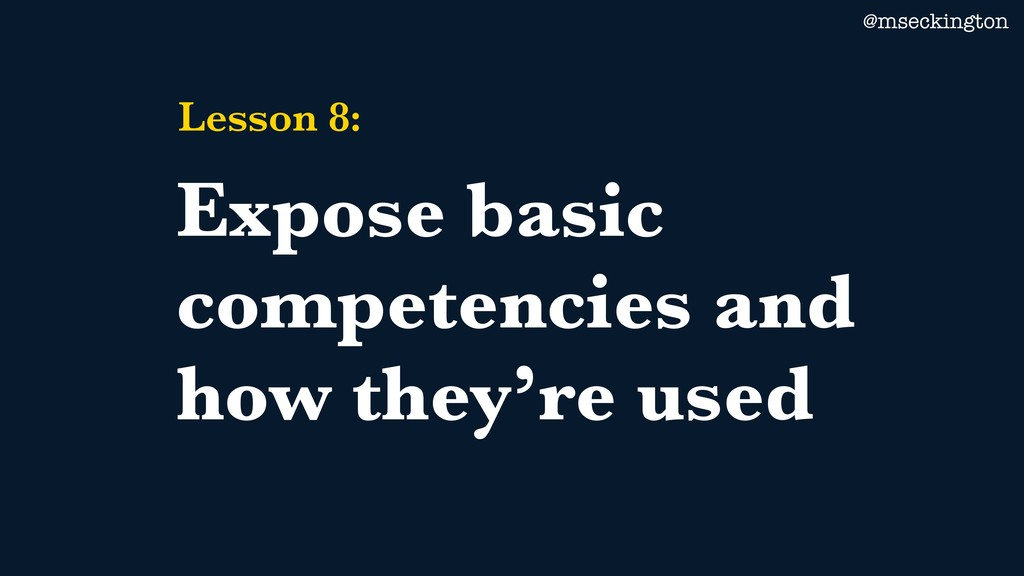 @mseckington Lesson 8: Expose basic competencie...