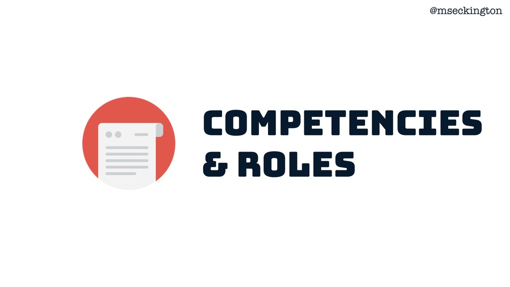 @mseckington Competencies & roles