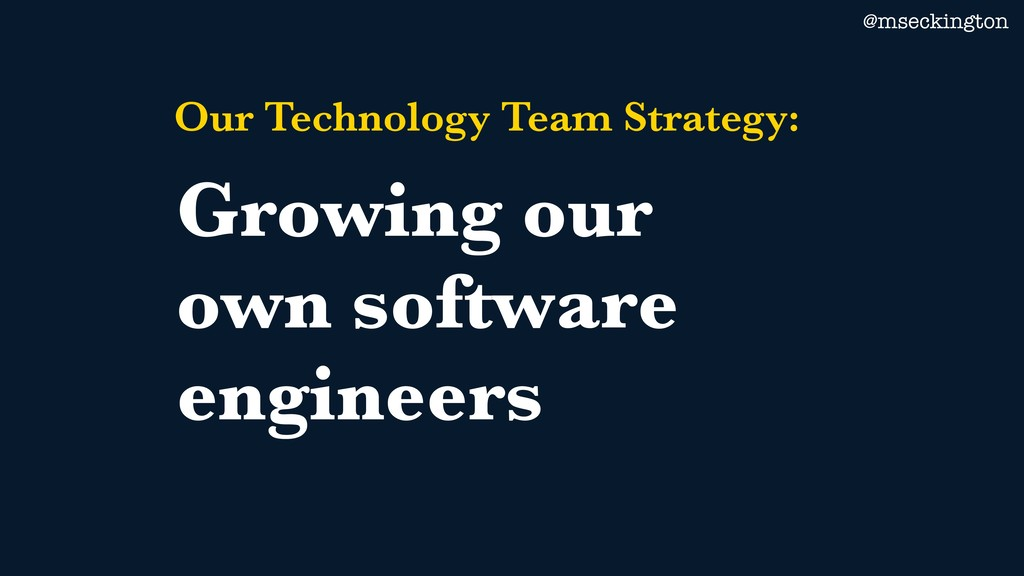 @mseckington Our Technology Team Strategy: Grow...