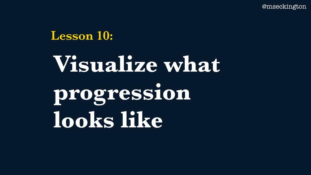 @mseckington Lesson 10: Visualize what progress...