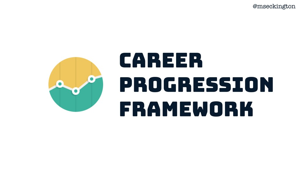 @mseckington Career Progression Framework