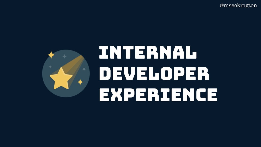 @mseckington internal Developer experience