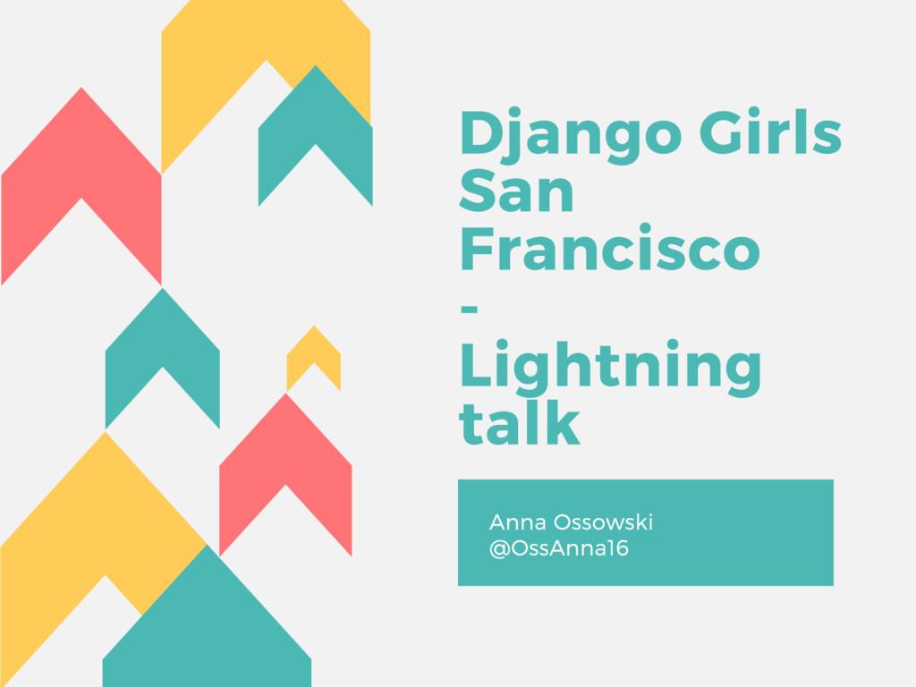 Django Girls San Francisco - Lightning talk Ann...