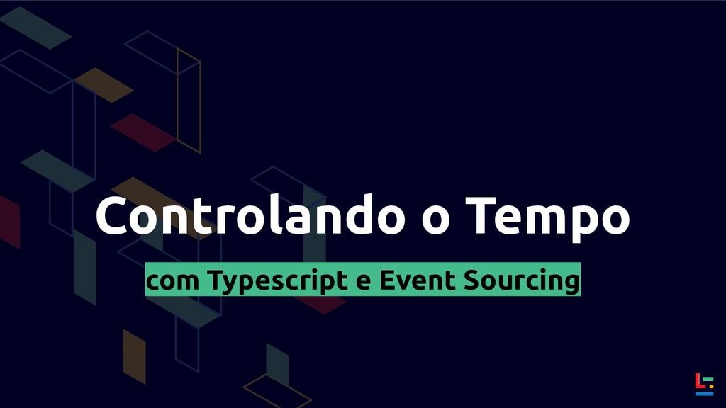 Controlando o Tempo com Typescript e Event Sour...