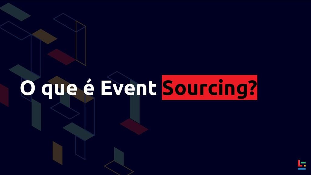 O que é Event Sourcing?