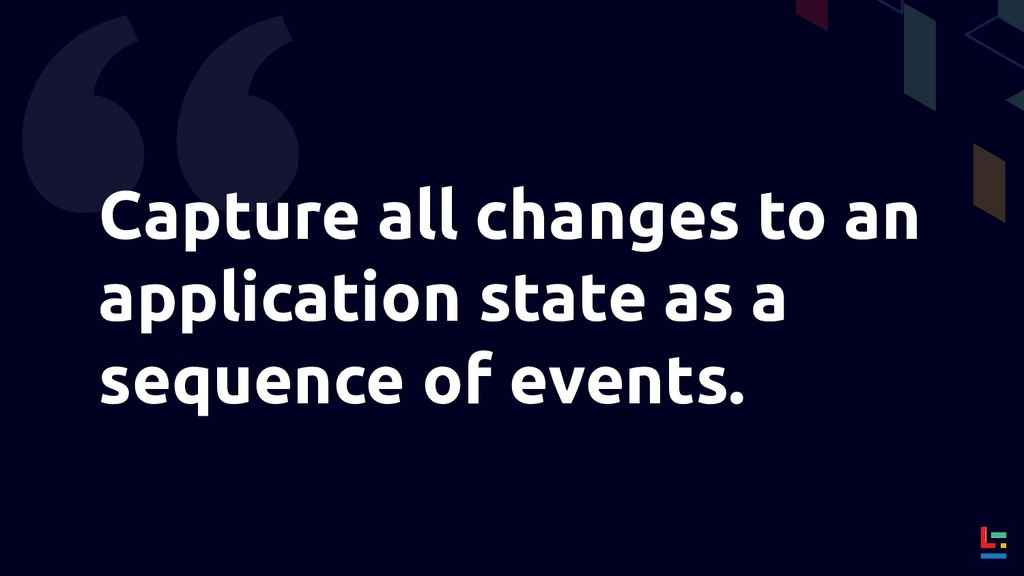Capture all changes to an application state as ...