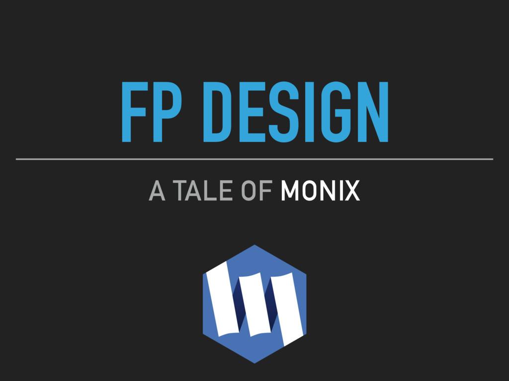 FP DESIGN A TALE OF MONIX