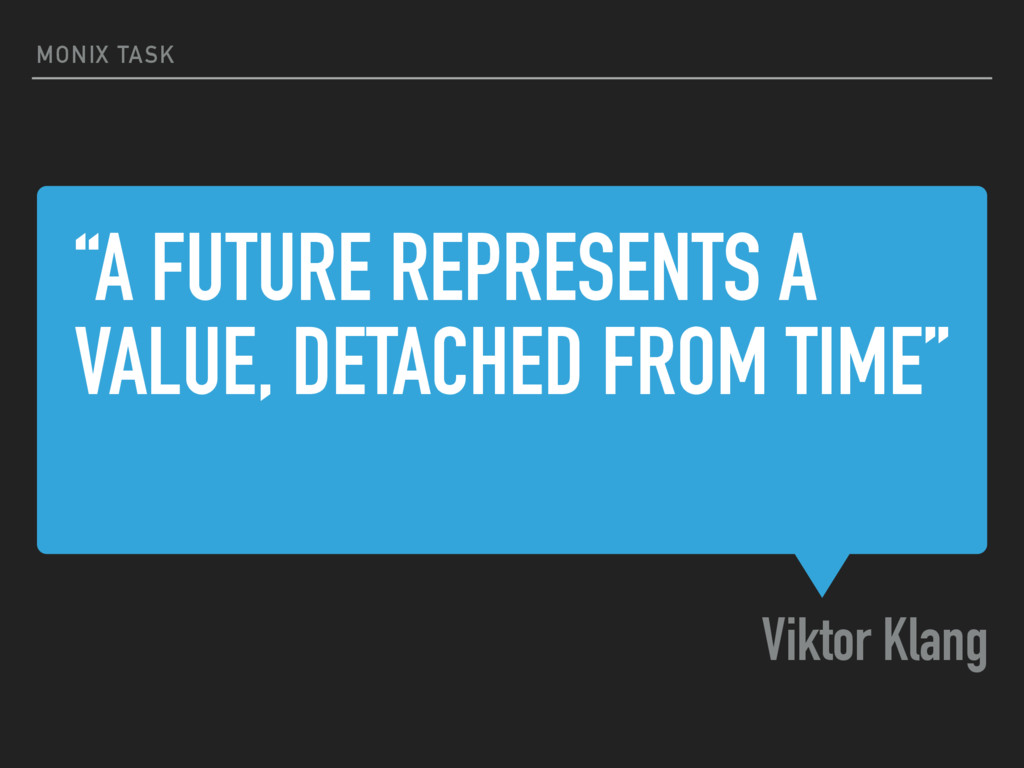 """""""A FUTURE REPRESENTS A VALUE, DETACHED FROM TIM..."""