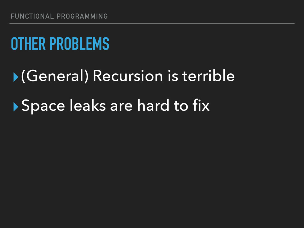 FUNCTIONAL PROGRAMMING OTHER PROBLEMS ▸(General...