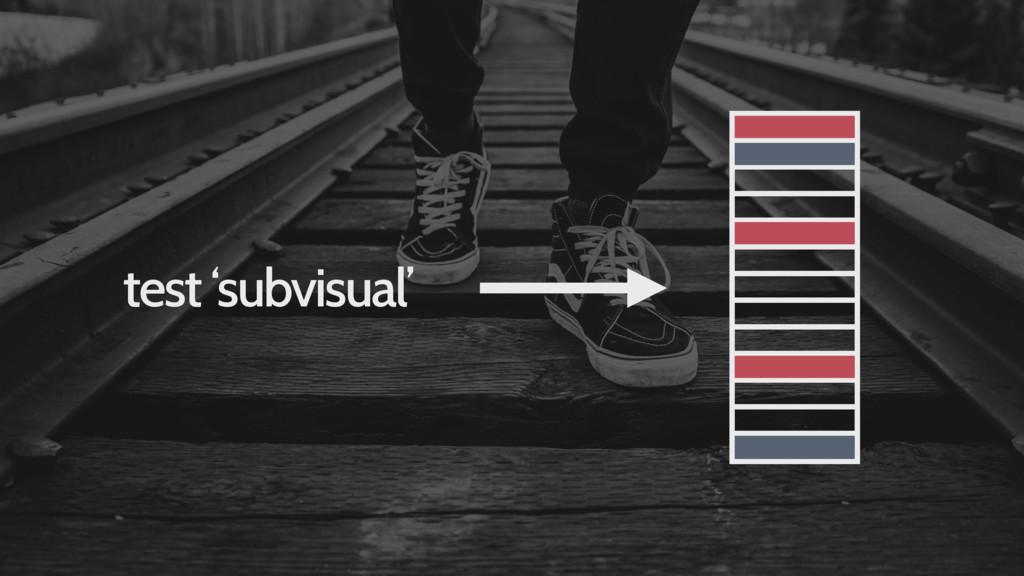 test 'subvisual'