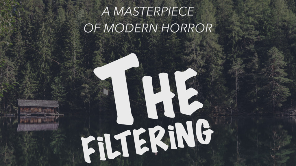 THE A MASTERPIECE OF MODERN HORROR FiLTERiNG
