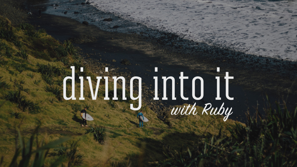 diving into it with Ruby