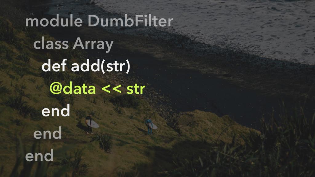 module DumbFilter class Array def add(str) @dat...