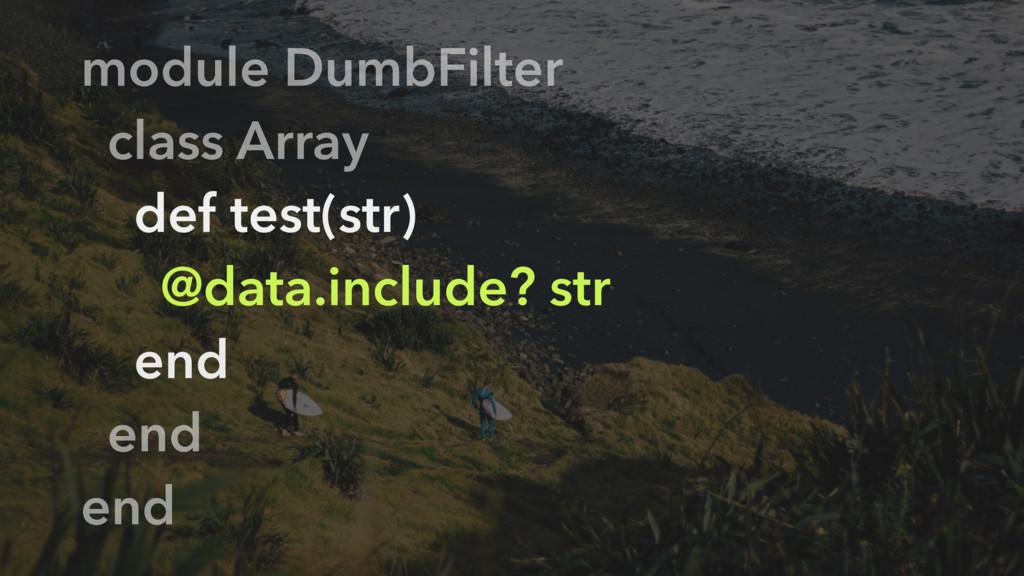 module DumbFilter class Array def test(str) @da...