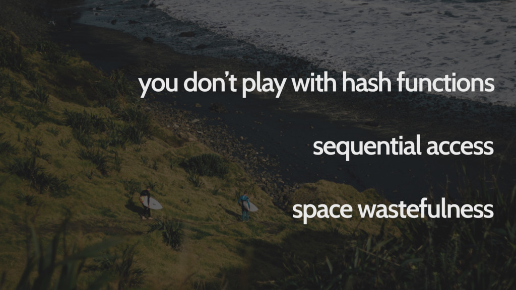 you don't play with hash functions sequential a...