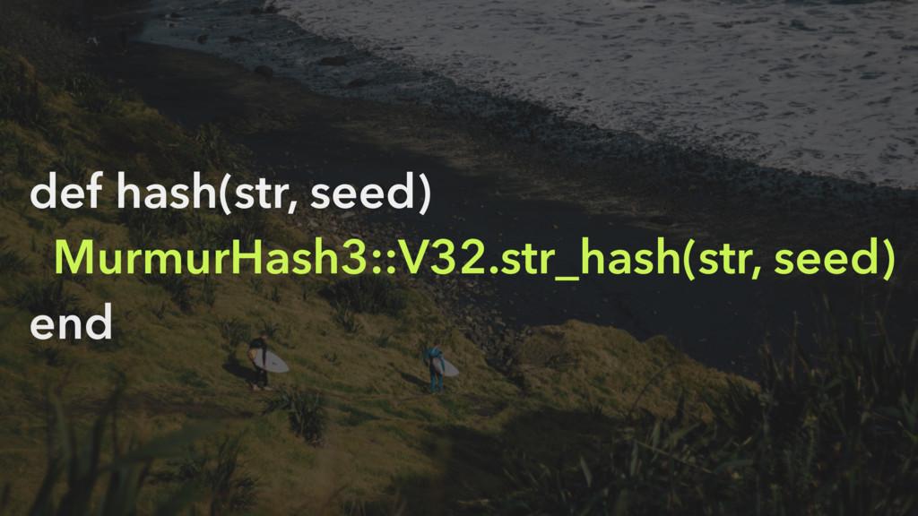def hash(str, seed) MurmurHash3::V32.str_hash(s...
