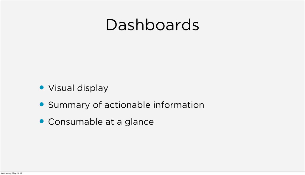 Dashboards • Visual display • Summary of action...