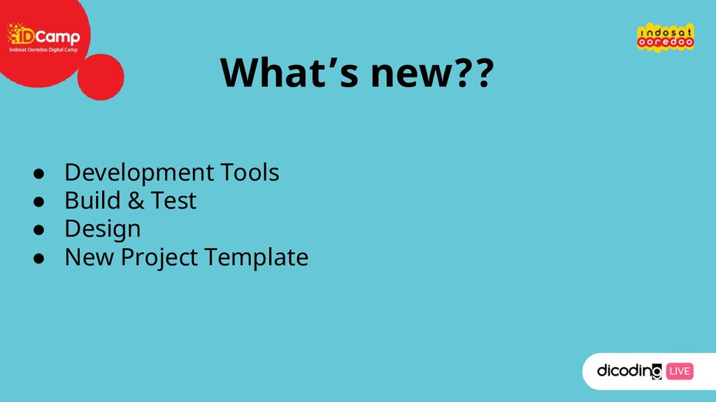 What's new?? ● Development Tools ● Build & Test...