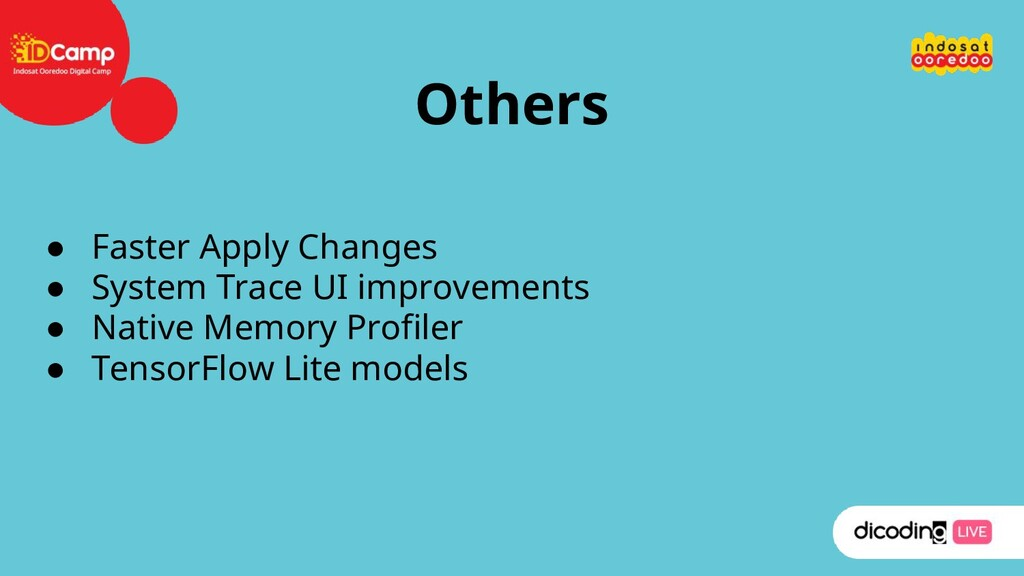 Others ● Faster Apply Changes ● System Trace UI...