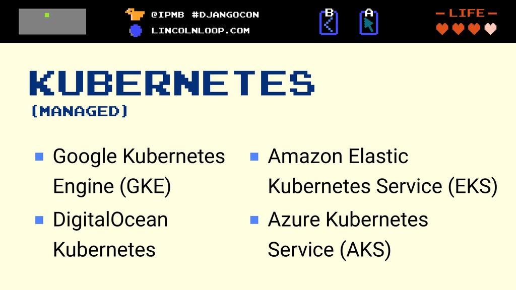 KUBERNETES (MANAGED) Google Kubernetes Engine (...