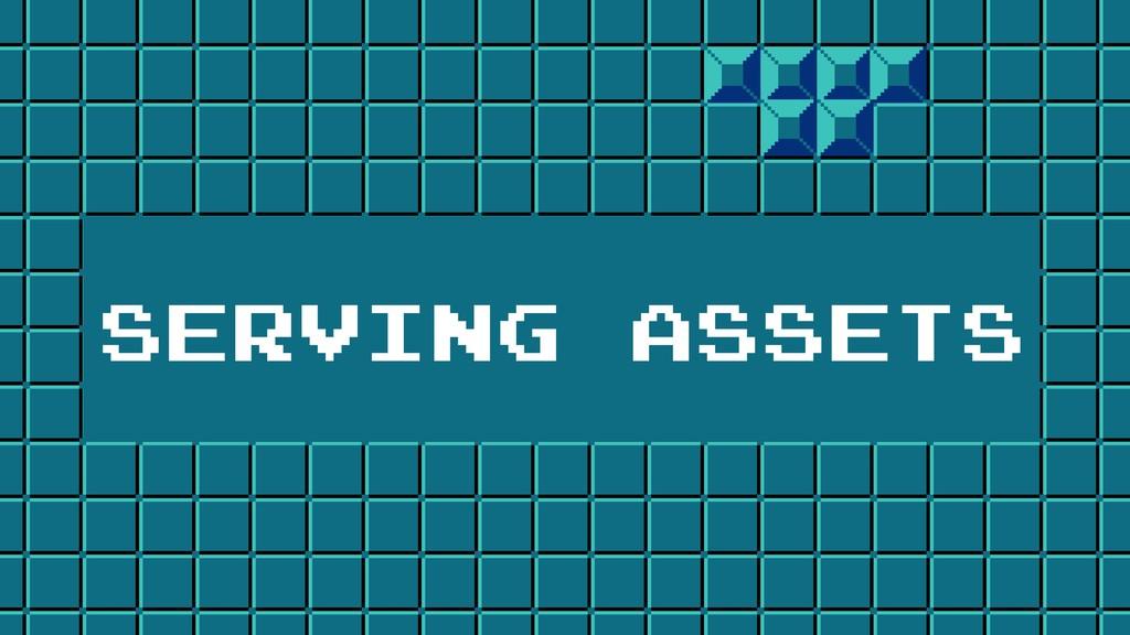 SERVING ASSETS