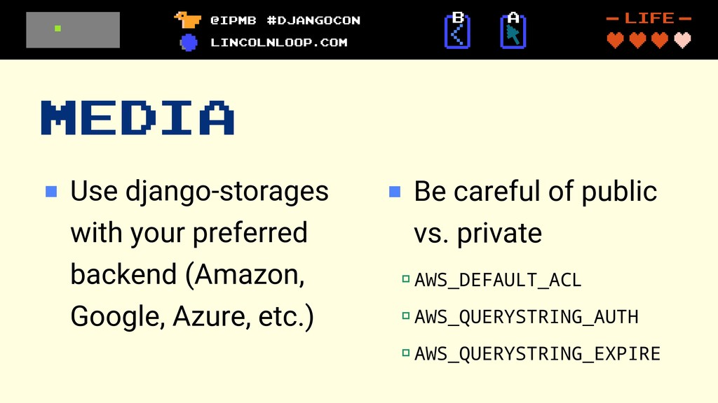 MEDIA Use django-storages with your preferred b...
