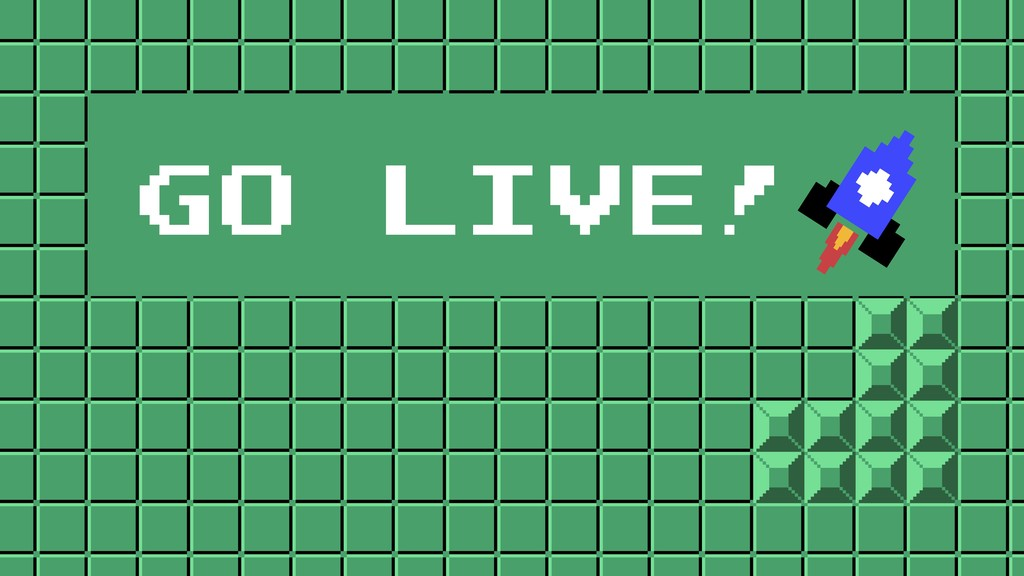 GO LIVE!
