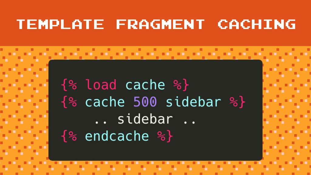 TEMPLATE FRAGMENT CACHING