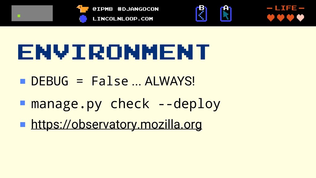 ENVIRONMENT DEBUG = False ... ALWAYS! manage.py...
