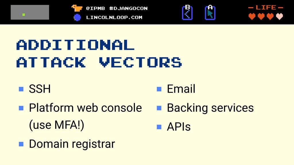 ADDITIONAL ATTACK VECTORS SSH Platform web cons...