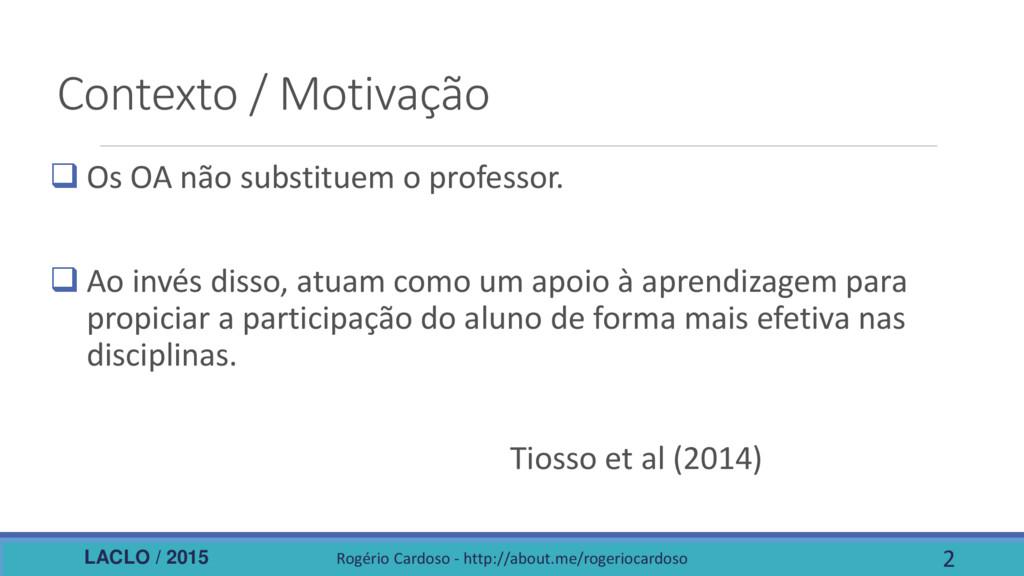 LACLO / 2015 Contexto / Motivação  Os OA não s...