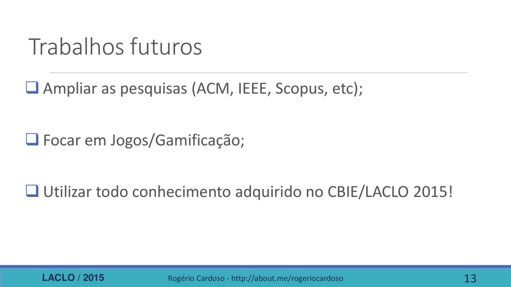 LACLO / 2015 Trabalhos futuros  Ampliar as pes...