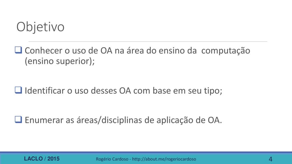 LACLO / 2015 Objetivo  Conhecer o uso de OA na...
