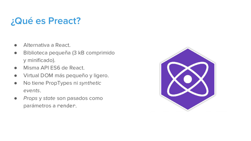 ¿Qué es Preact? ● Alternativa a React. ● Biblio...