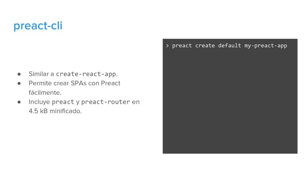 preact-cli ● Similar a create-react-app. ● Perm...