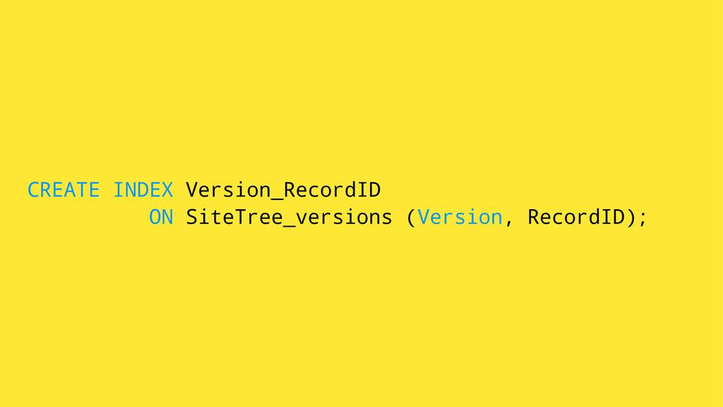 CREATE INDEX Version_RecordID ON SiteTree_versi...