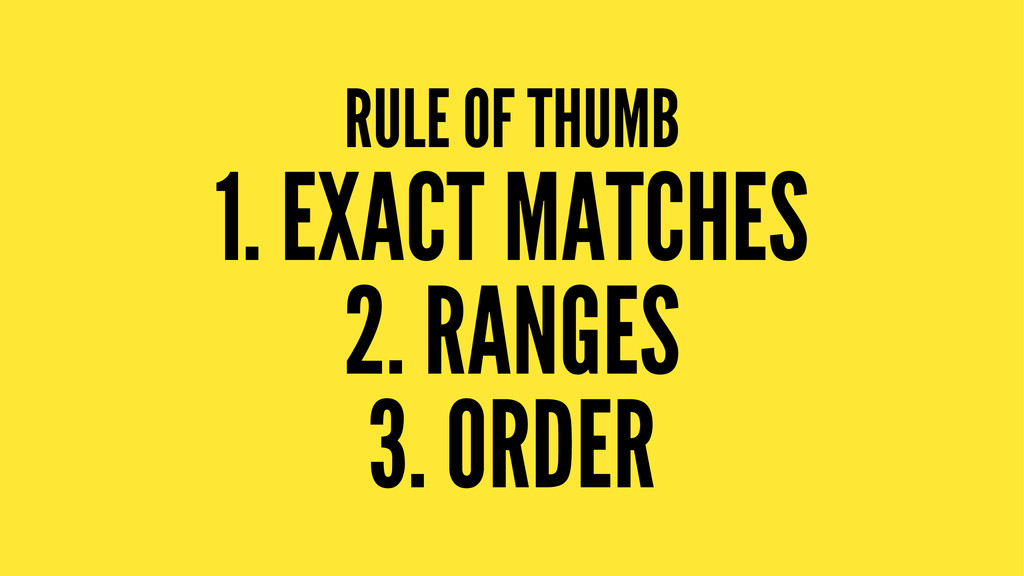 RULE OF THUMB 1. EXACT MATCHES 2. RANGES 3. ORD...
