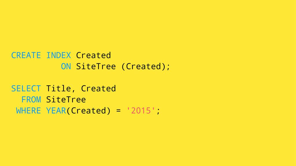 CREATE INDEX Created ON SiteTree (Created); SEL...