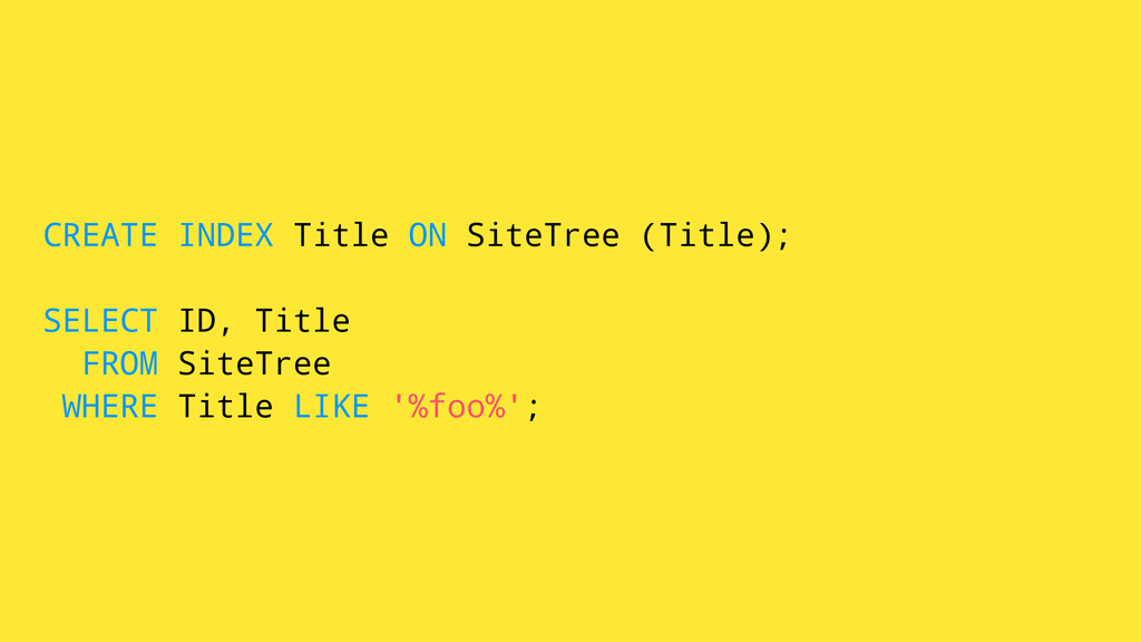 CREATE INDEX Title ON SiteTree (Title); SELECT ...