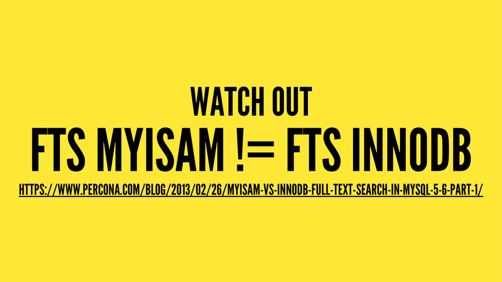 WATCH OUT FTS MYISAM != FTS INNODB HTTPS://WWW....