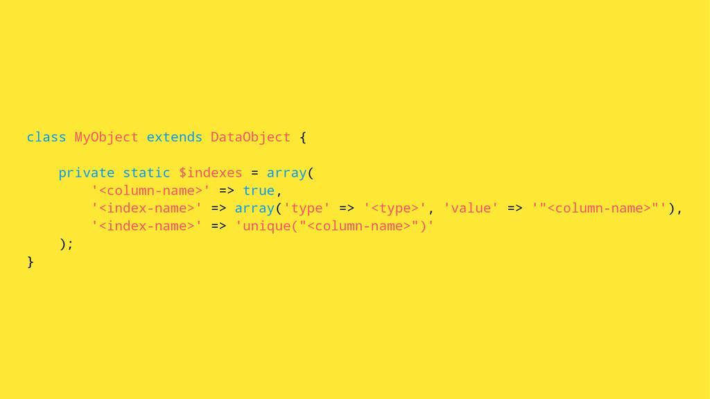 class MyObject extends DataObject { private sta...