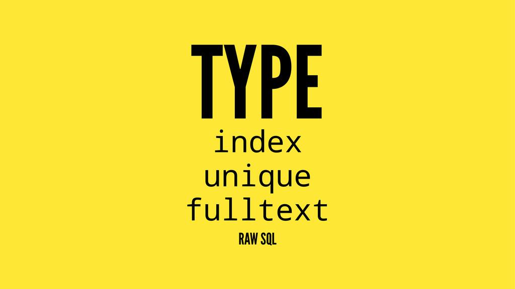 TYPE index unique fulltext RAW SQL